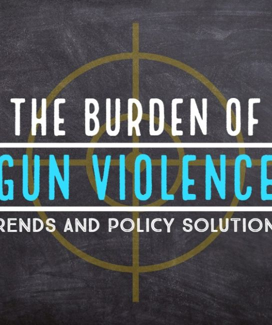 The Burden of Gun Violence: Trends and Policy Solutions
